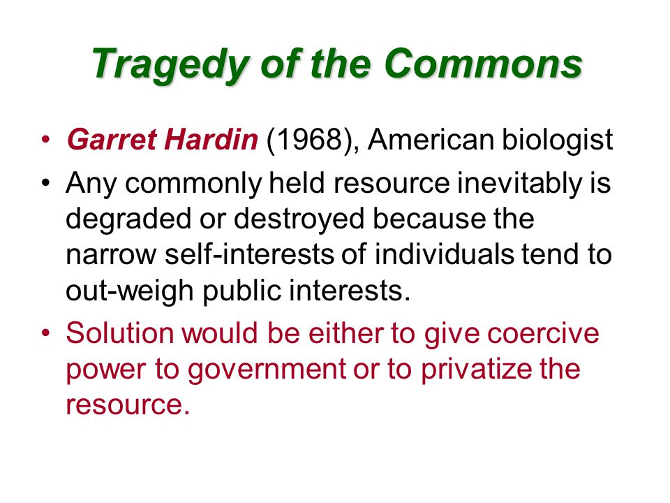 Tragedy of the Commons Garret Hardin (1968), American biologist