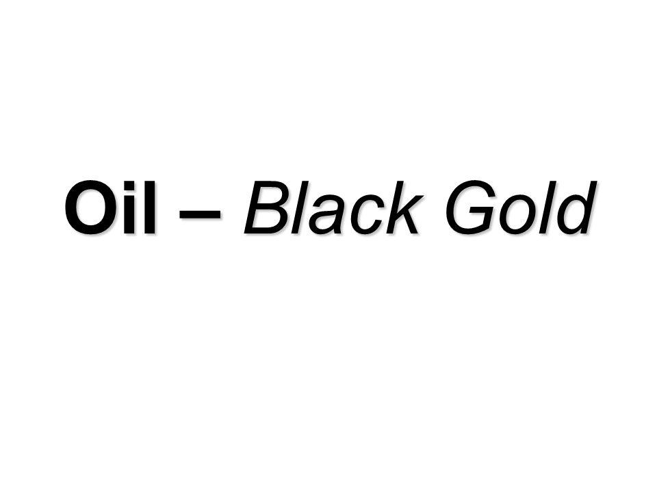 Oil – Black Gold