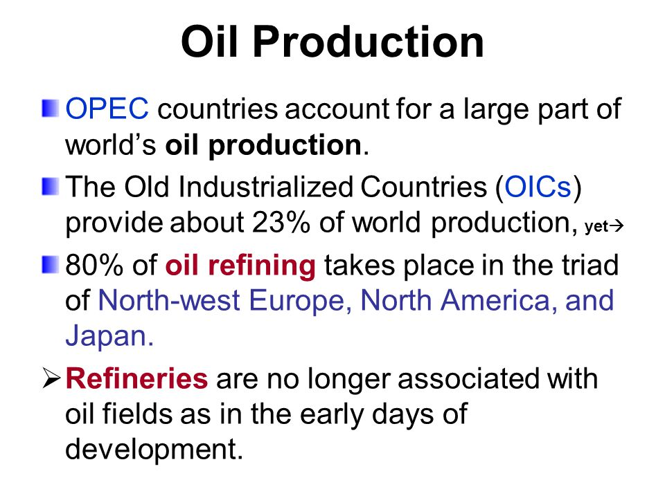 Oil Production OPEC countries account for a large part of world's oil production.