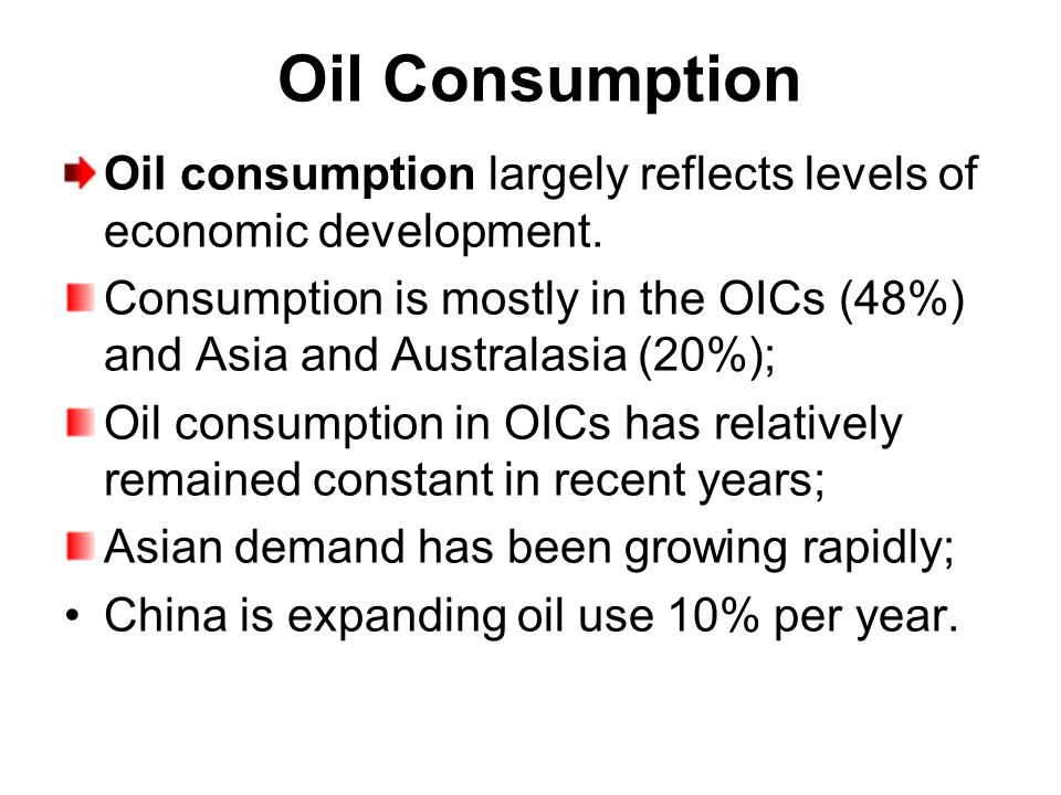 Oil Consumption Oil consumption largely reflects levels of economic development.