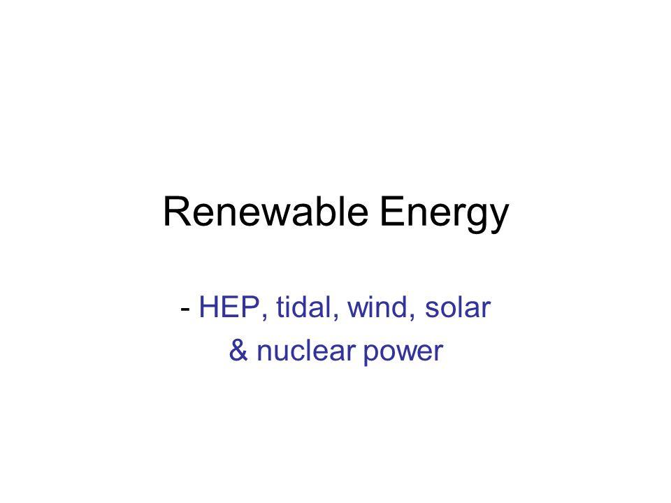 HEP, tidal, wind, solar & nuclear power