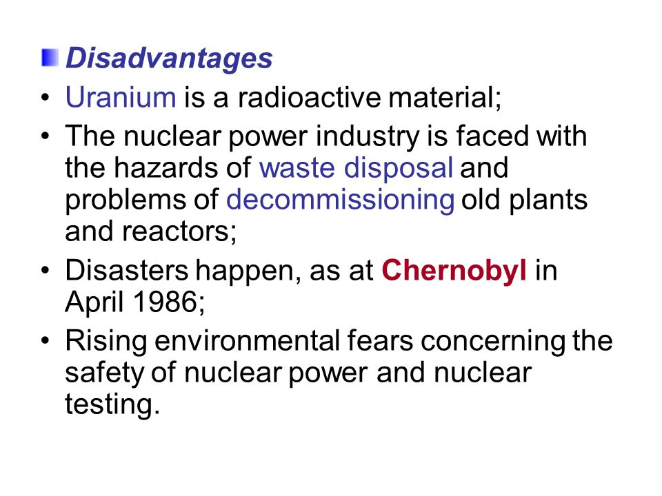 Disadvantages Uranium is a radioactive material;
