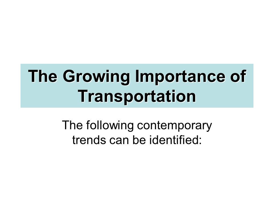 The Growing Importance of Transportation