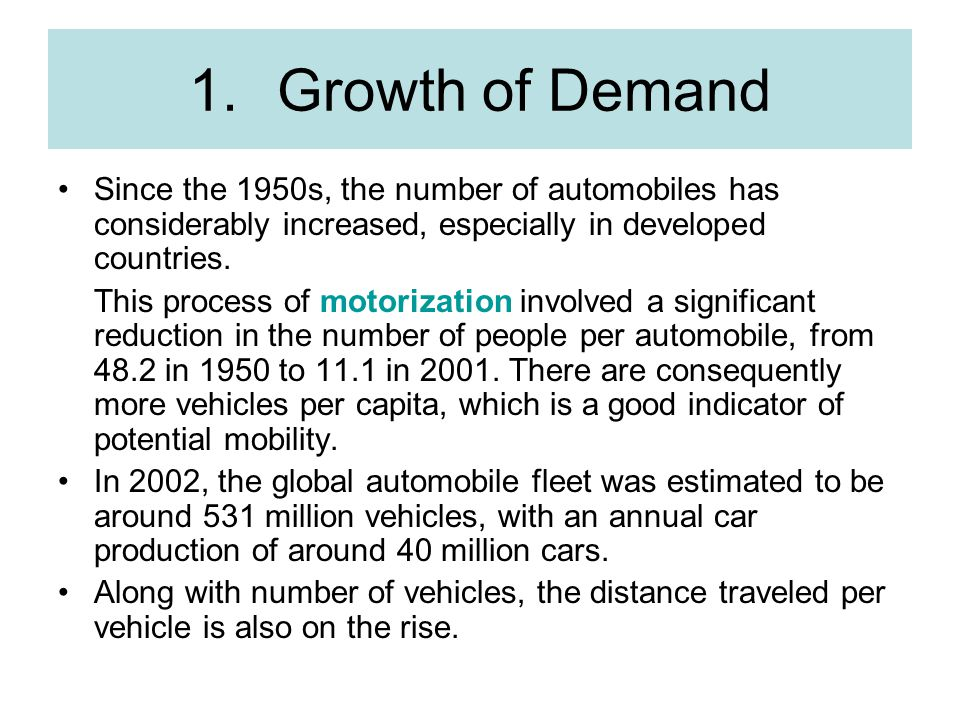 Growth of Demand Since the 1950s, the number of automobiles has considerably increased, especially in developed countries.