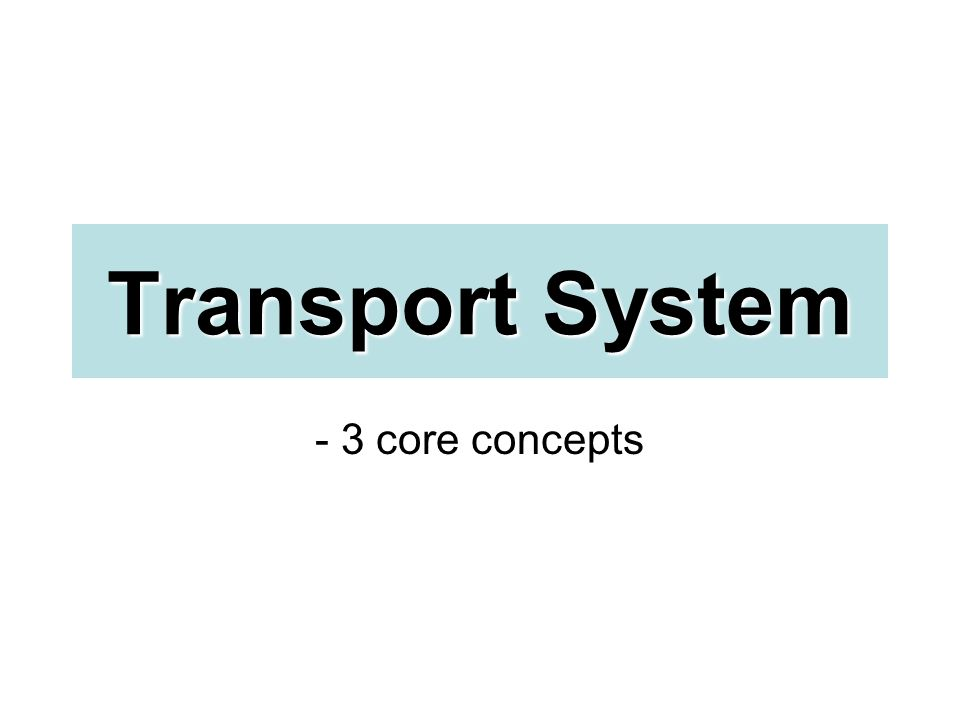 Transport System - 3 core concepts