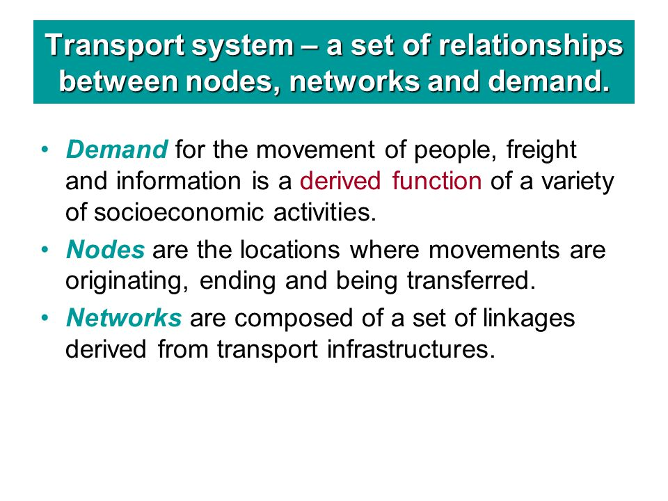 Transport system – a set of relationships between nodes, networks and demand.