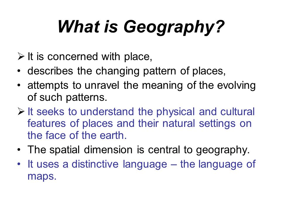 What is Geography It is concerned with place,