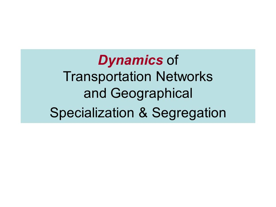 Dynamics of Transportation Networks and Geographical Specialization & Segregation