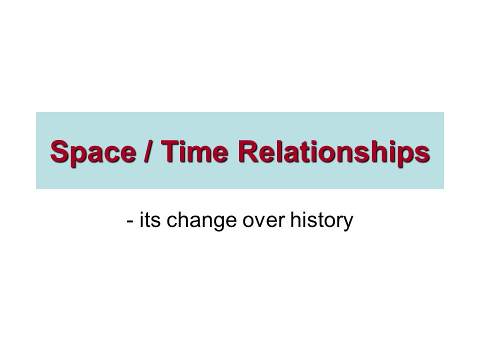 Space / Time Relationships