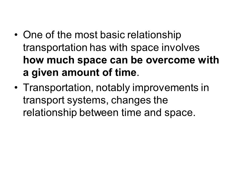 One of the most basic relationship transportation has with space involves how much space can be overcome with a given amount of time.
