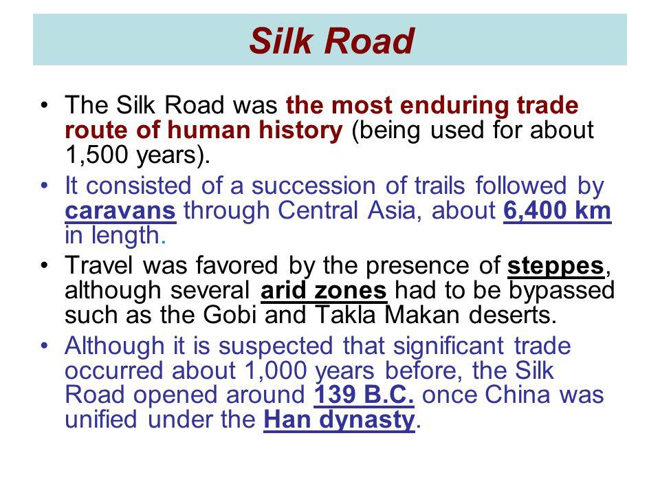 Silk Road The Silk Road was the most enduring trade route of human history (being used for about 1,500 years).