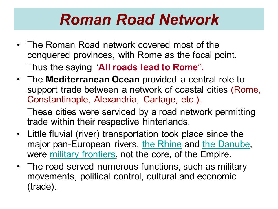 Roman Road Network The Roman Road network covered most of the conquered provinces, with Rome as the focal point.