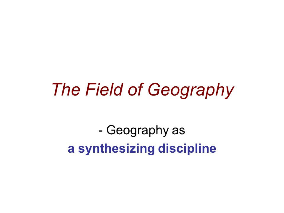 Geography as a synthesizing discipline