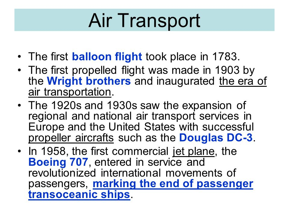 Air Transport The first balloon flight took place in 1783.