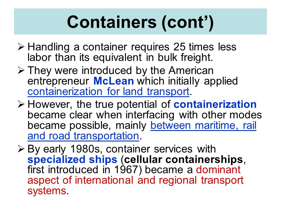 Containers (cont') Handling a container requires 25 times less labor than its equivalent in bulk freight.