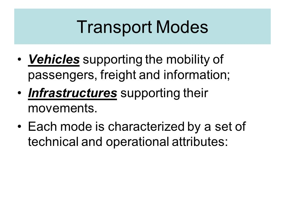 Transport Modes Vehicles supporting the mobility of passengers, freight and information; Infrastructures supporting their movements.