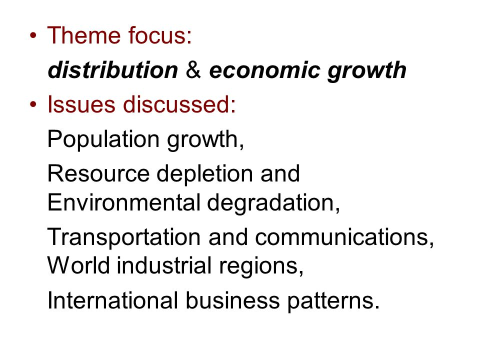 Theme focus: distribution & economic growth. Issues discussed: Population growth, Resource depletion and Environmental degradation,