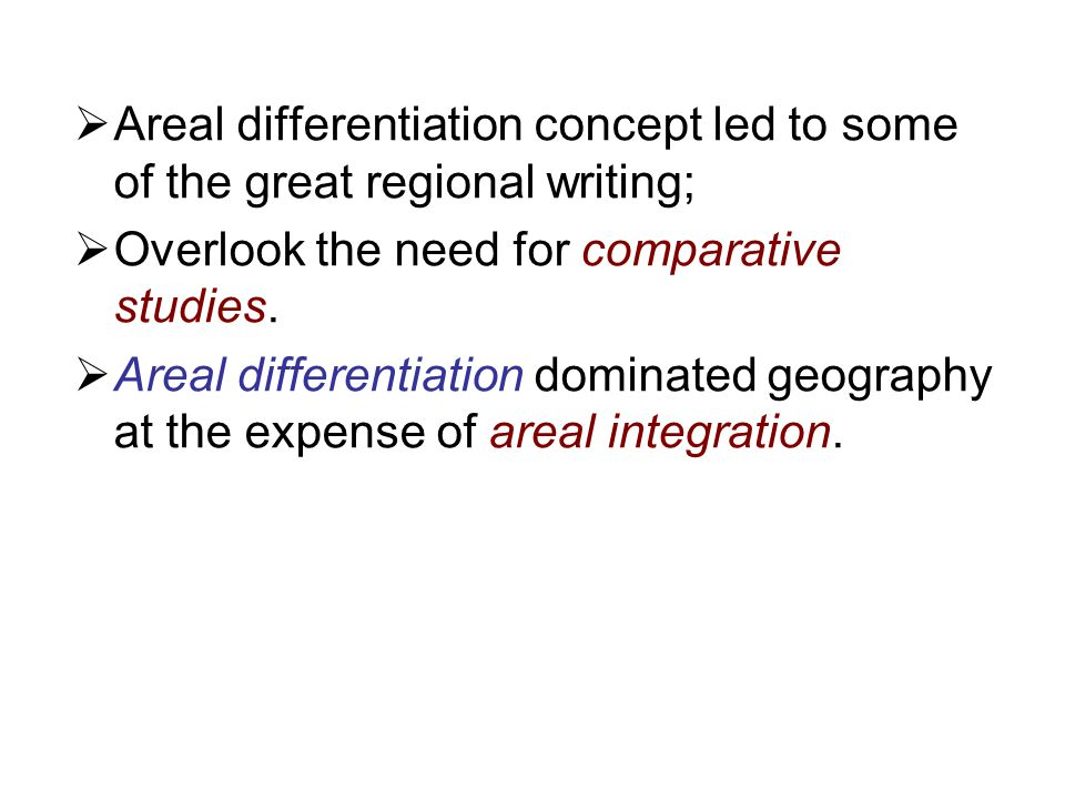Areal differentiation concept led to some of the great regional writing;
