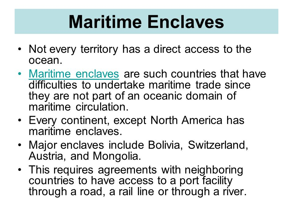 Maritime Enclaves Not every territory has a direct access to the ocean.