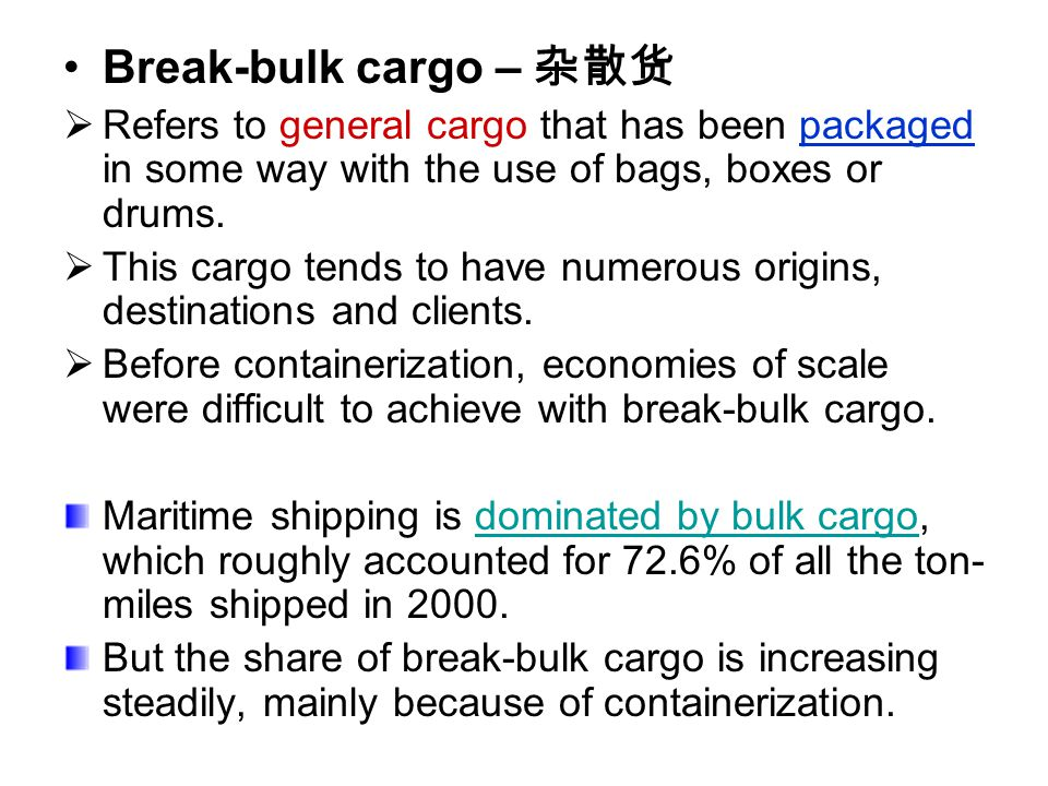 Break-bulk cargo – 杂散货 Refers to general cargo that has been packaged in some way with the use of bags, boxes or drums.