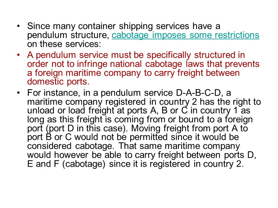 Since many container shipping services have a pendulum structure, cabotage imposes some restrictions on these services: