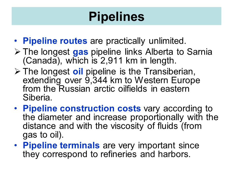 Pipelines Pipeline routes are practically unlimited.