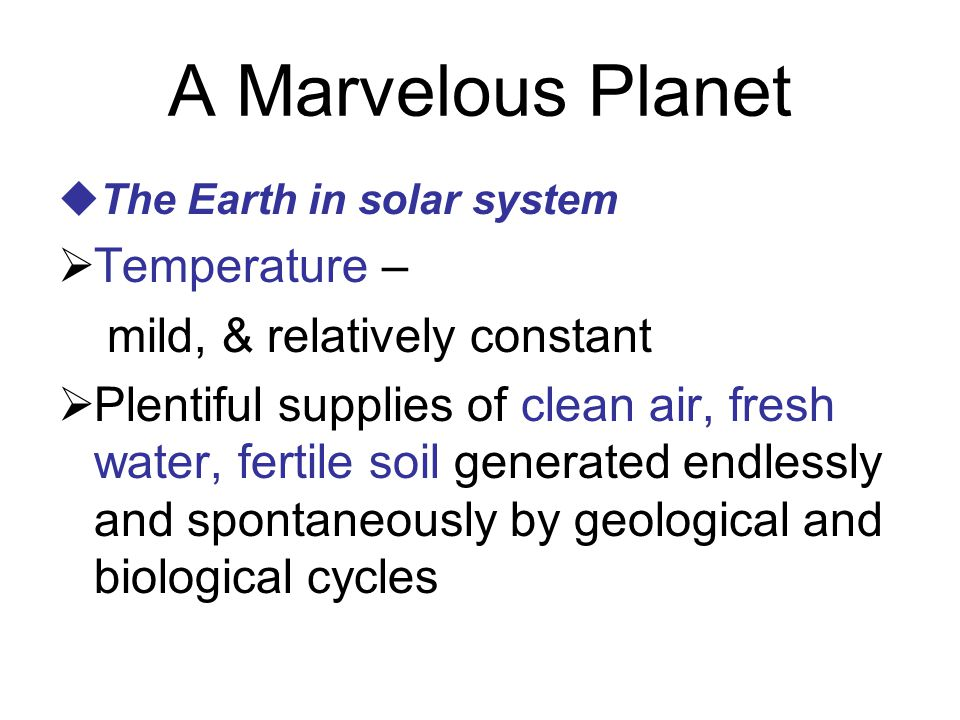 A Marvelous Planet Temperature – mild, & relatively constant