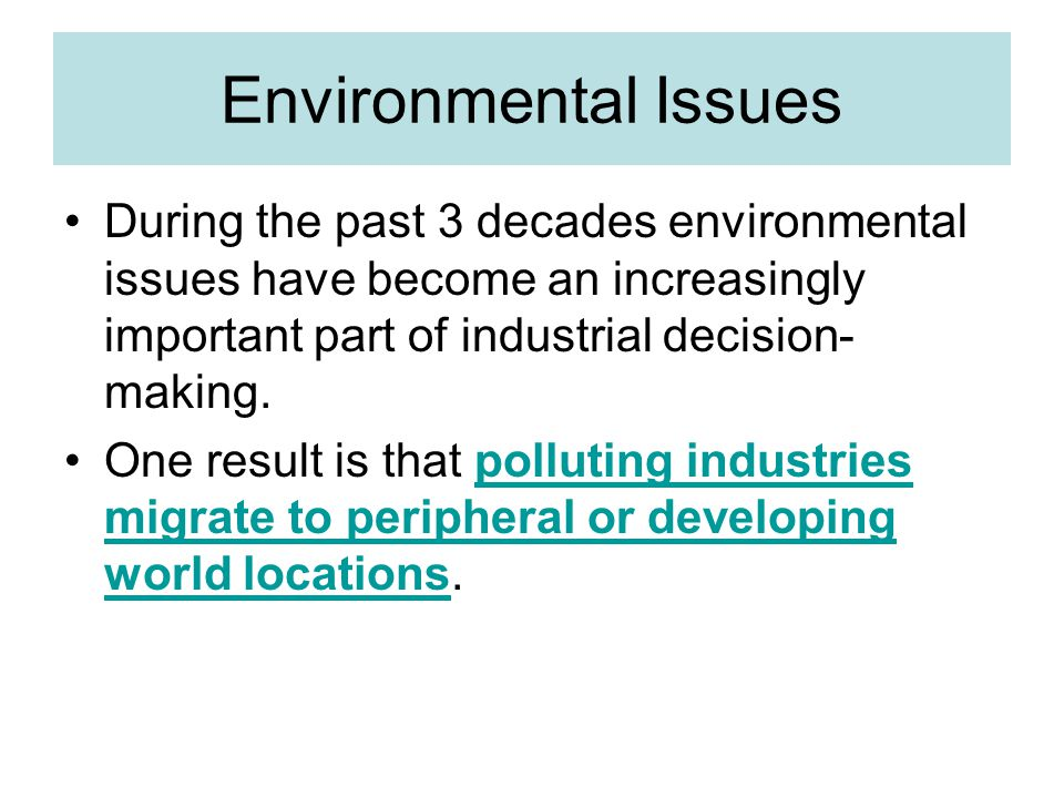 Environmental Issues During the past 3 decades environmental issues have become an increasingly important part of industrial decision-making.