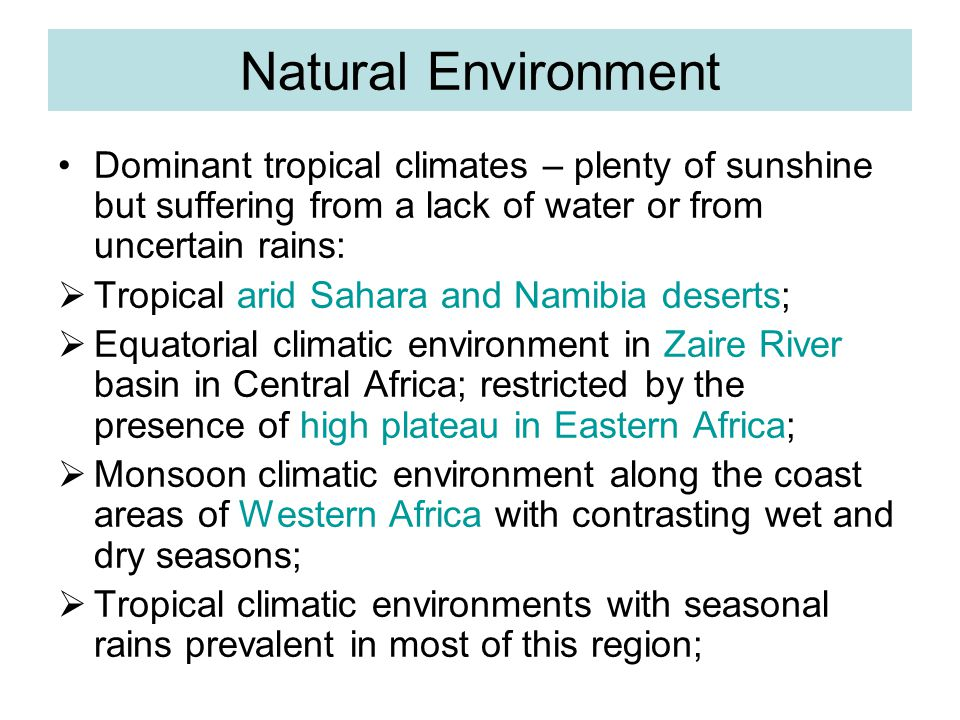 Natural Environment Dominant tropical climates – plenty of sunshine but suffering from a lack of water or from uncertain rains: