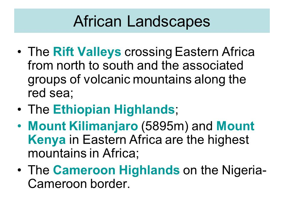African Landscapes The Rift Valleys crossing Eastern Africa from north to south and the associated groups of volcanic mountains along the red sea;