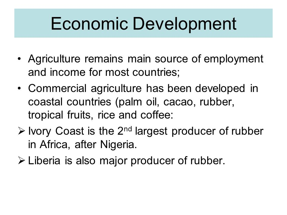 Economic Development Agriculture remains main source of employment and income for most countries;