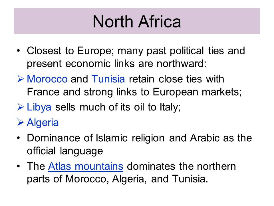 North Africa Closest to Europe; many past political ties and present economic links are northward: