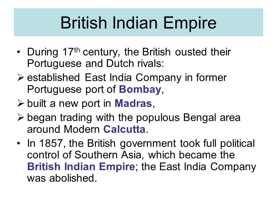 British Indian Empire During 17th century, the British ousted their Portuguese and Dutch rivals: