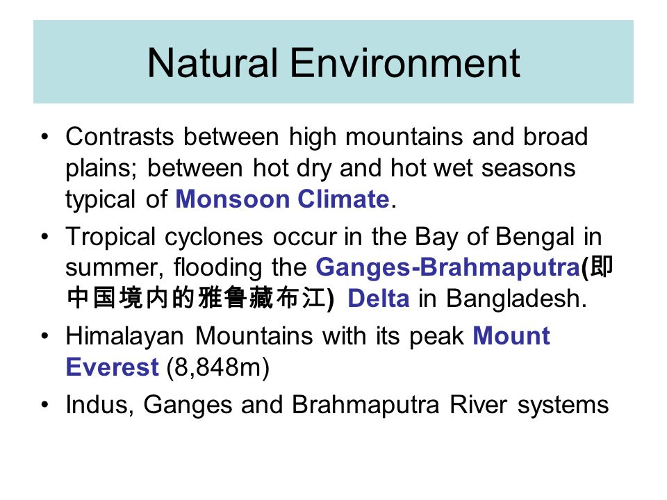 Natural Environment Contrasts between high mountains and broad plains; between hot dry and hot wet seasons typical of Monsoon Climate.