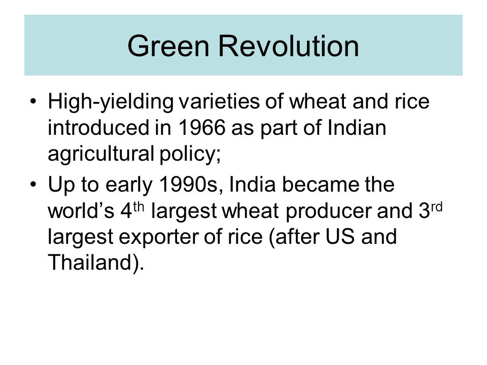 Green Revolution High-yielding varieties of wheat and rice introduced in 1966 as part of Indian agricultural policy;