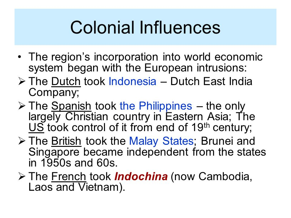 Colonial Influences The region's incorporation into world economic system began with the European intrusions: