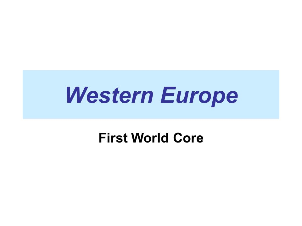 Western Europe First World Core