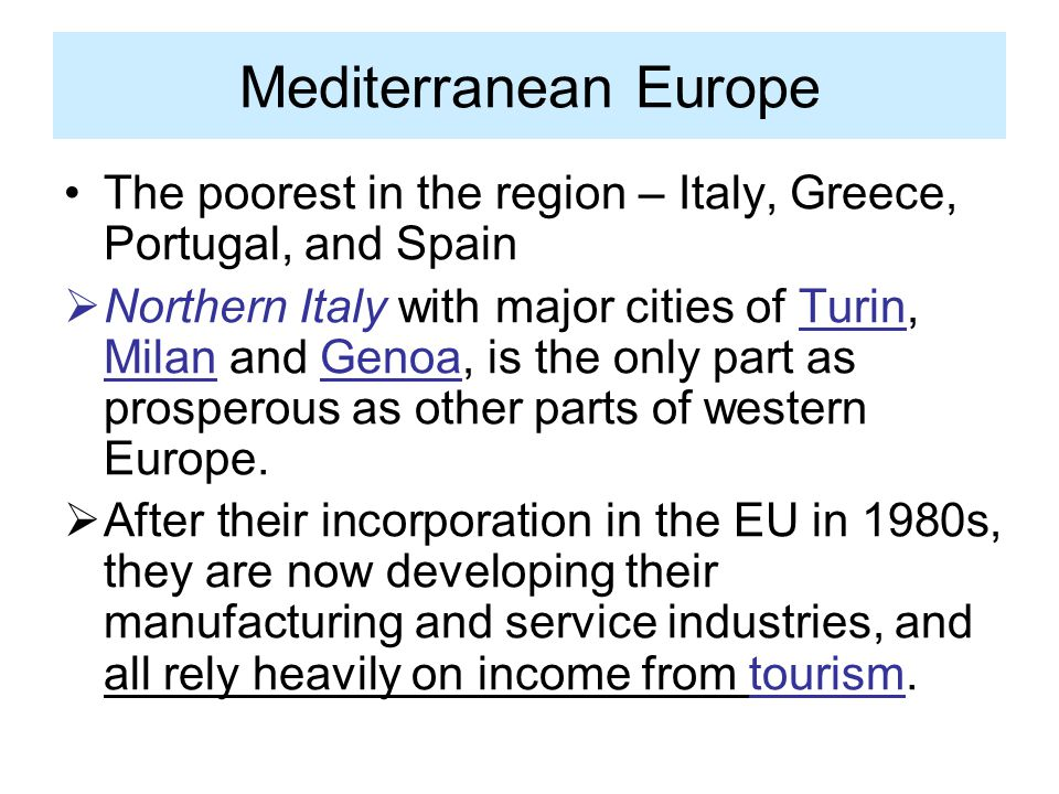 Mediterranean Europe The poorest in the region – Italy, Greece, Portugal, and Spain.