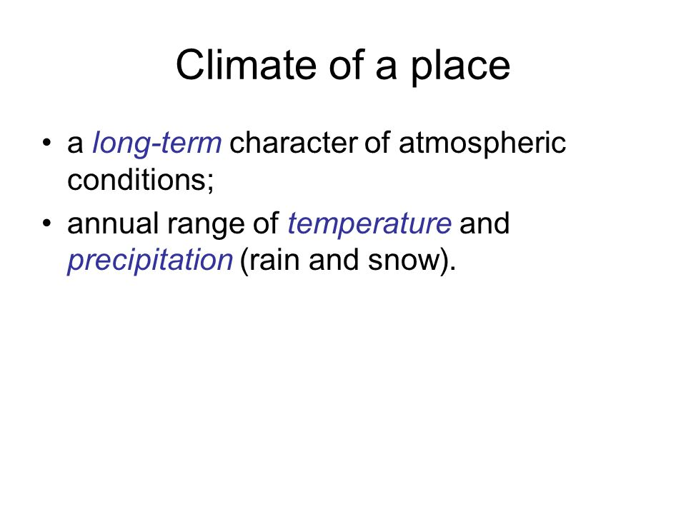 Climate of a place a long-term character of atmospheric conditions;