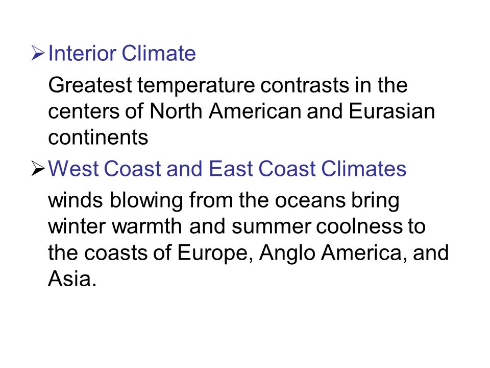 Interior Climate Greatest temperature contrasts in the centers of North American and Eurasian continents.