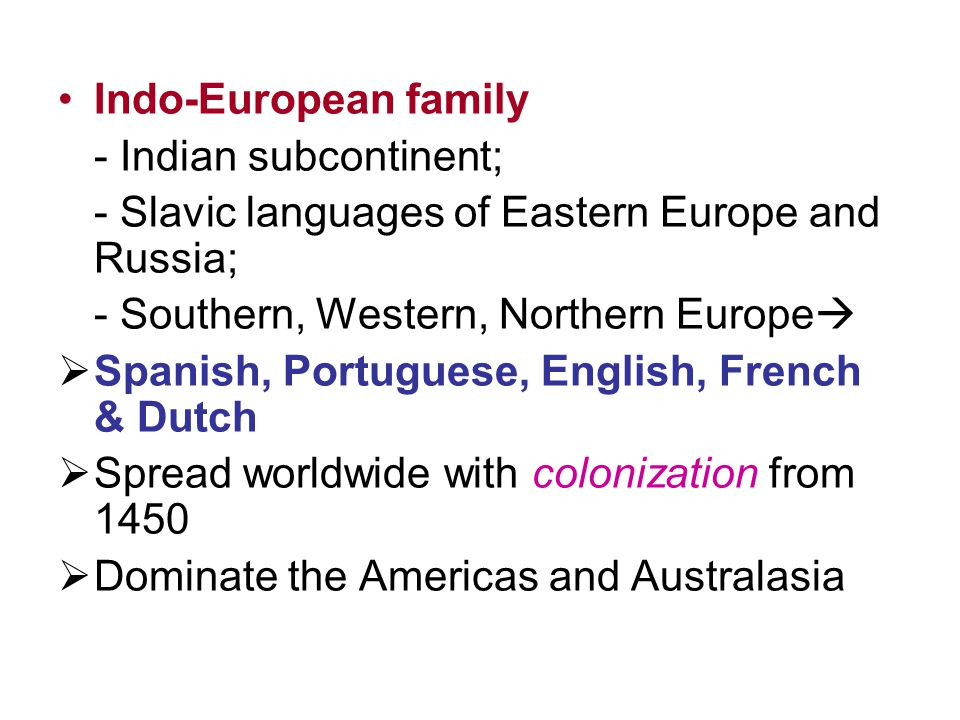 Indo-European family - Indian subcontinent; - Slavic languages of Eastern Europe and Russia; - Southern, Western, Northern Europe