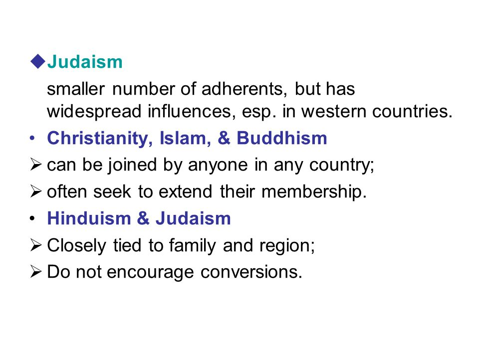 Judaism smaller number of adherents, but has widespread influences, esp. in western countries. Christianity, Islam, & Buddhism.