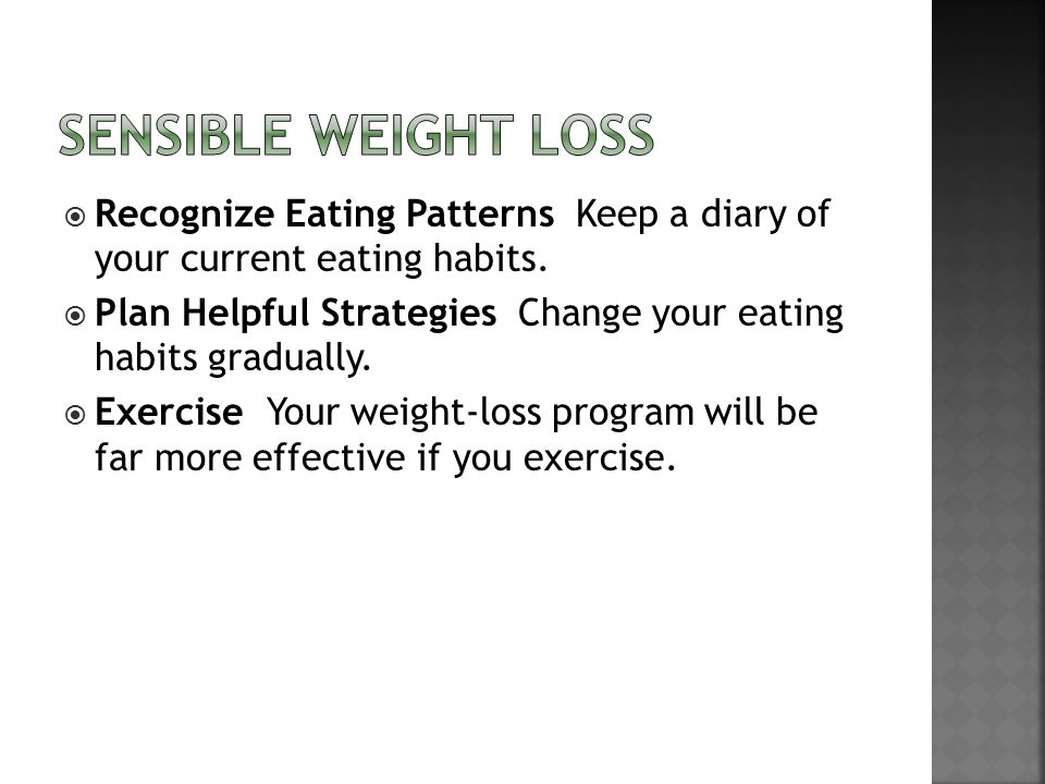 Sensible weight loss Recognize Eating Patterns Keep a diary of your current eating habits.