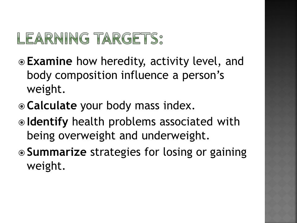 Learning Targets: Examine how heredity, activity level, and body composition influence a person's weight.