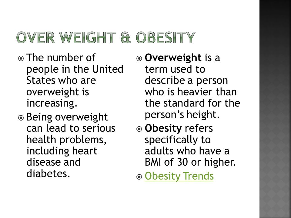 Over weight & obesity The number of people in the United States who are overweight is increasing.