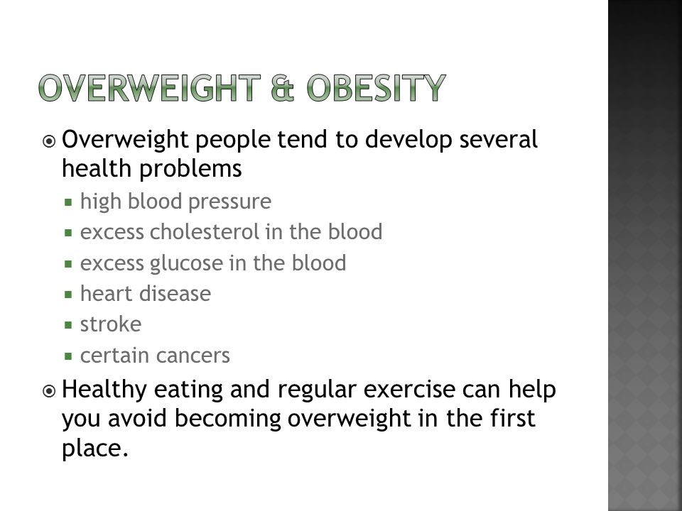 Overweight & obesity Overweight people tend to develop several health problems. high blood pressure.