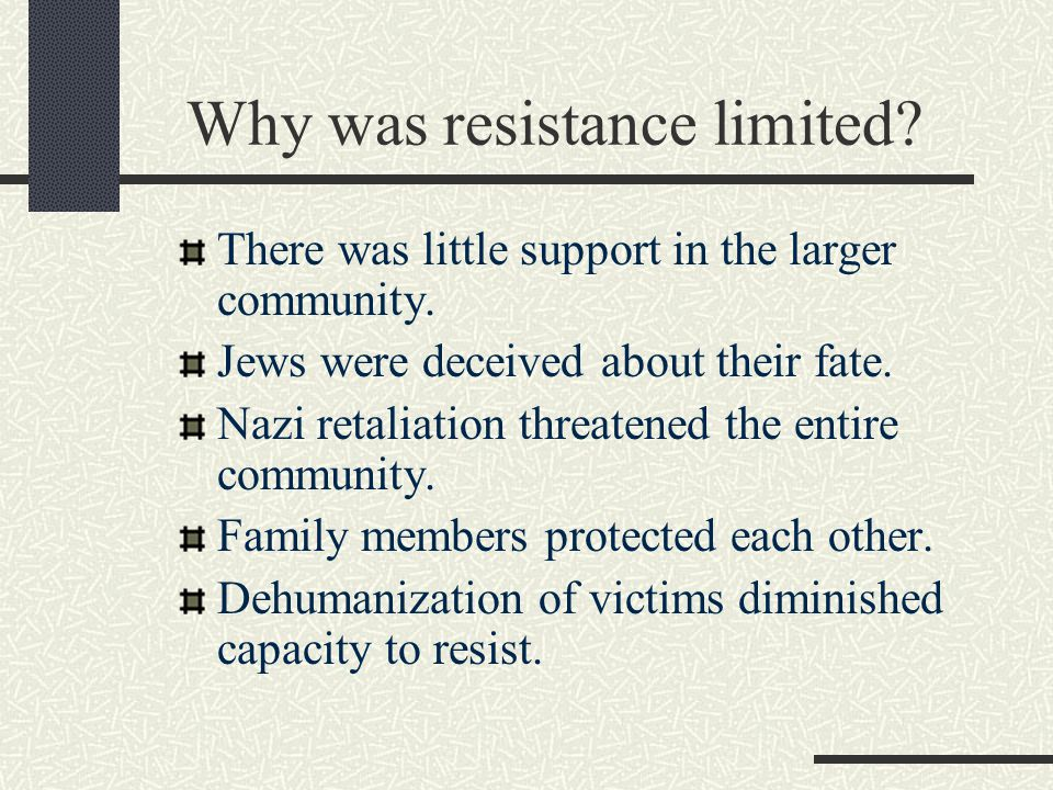 the reasons why the holocaust was not resisted by the victims It would be foolish to suggest that the resistance of the victims had a role in the   hoeffer could not bring himself to pray for the defeat of nazi germany until he   the task is beyond our scope only because of the necessity to move in as direct.