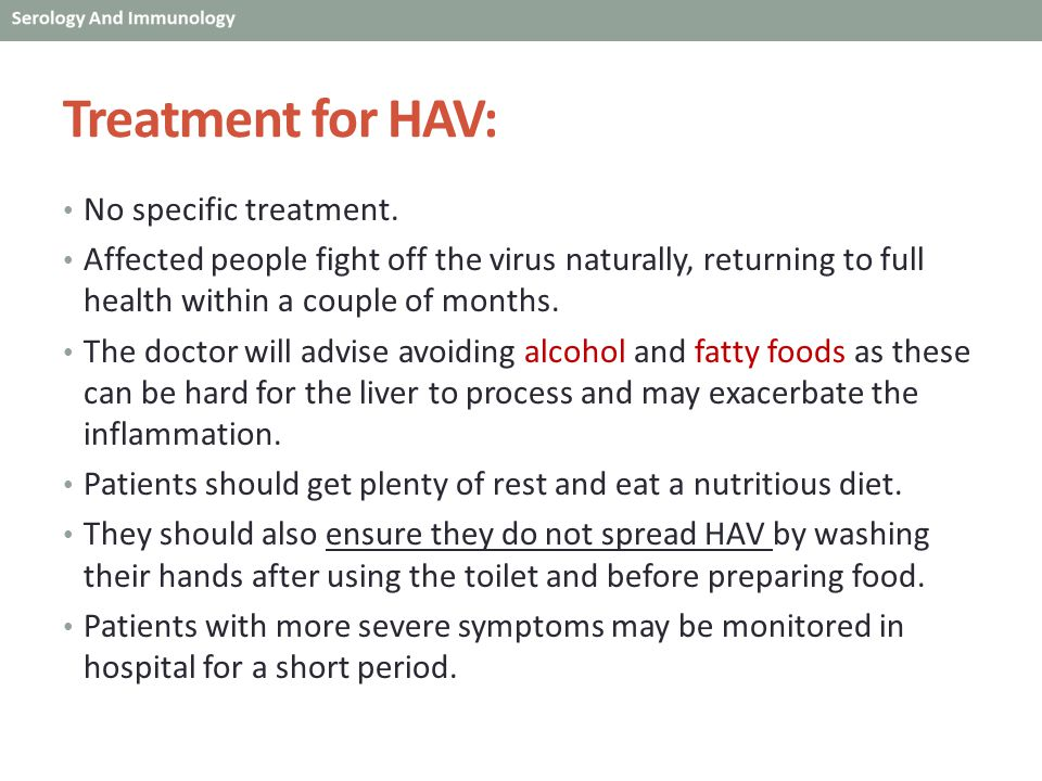 Treatment for HAV: No specific treatment.
