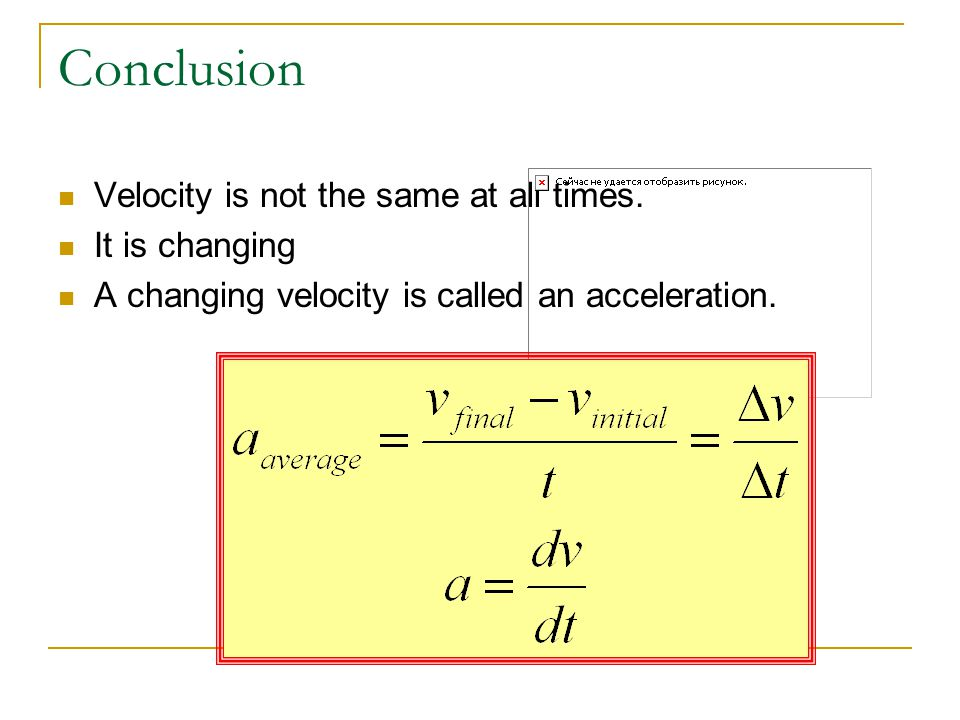 Conclusion Velocity is not the same at all times. It is changing