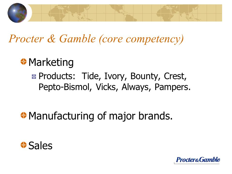 procter gamble core competence The core competence of the corporation ck prahalad and gary hamel harvard business review 90311 hbr may–june 1990 the core competence of the corporation ck prahalad and gary hamel the most powerful way to prevail in global competition is still invisible to many companies.